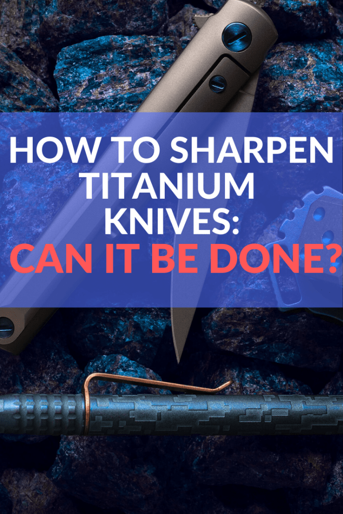 How to Sharpen Titanium Knives: Can it be done?