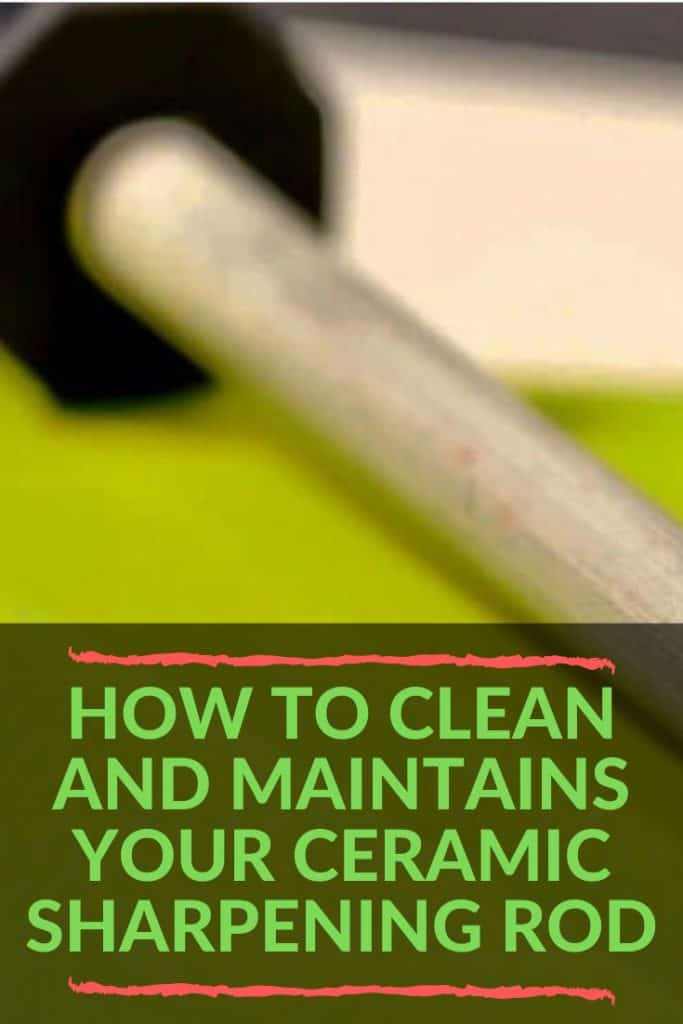 How To Clean And Maintains Your Ceramic Sharpening Rod