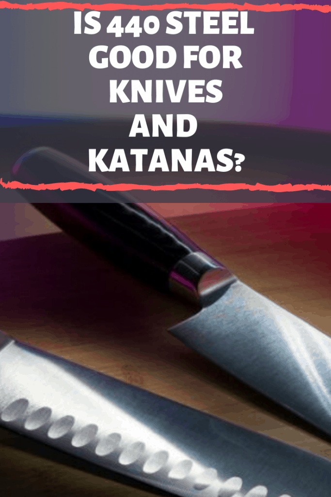 Is 440 Steel Good for Knives and Katanas?