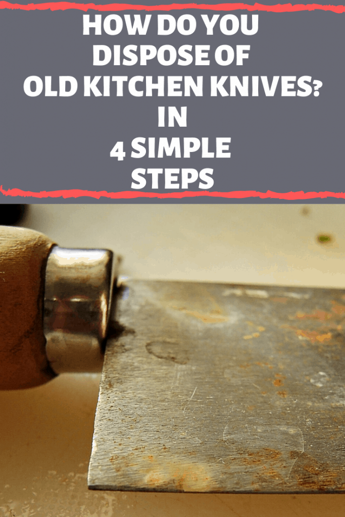 How do you dispose of old kitchen knives? In 4 Simple Steps