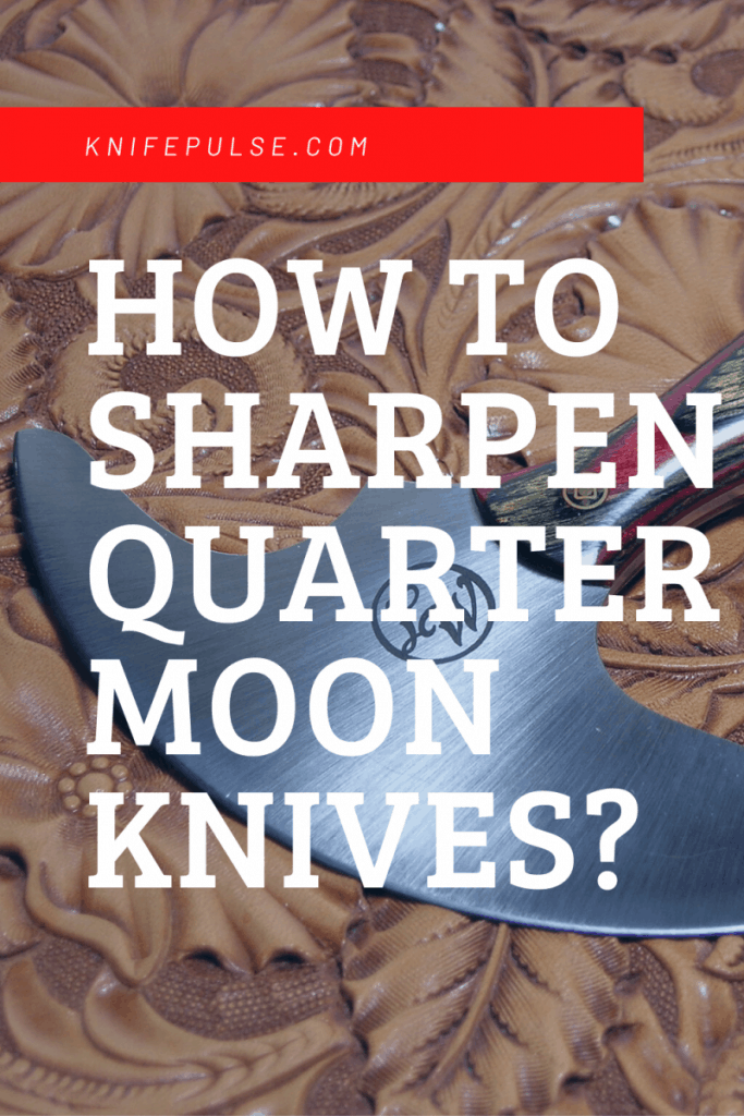 How to Sharpen Quarter Moon Knives?